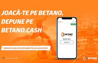 Joacă-te pe Betano, depune pe Betano.Cash, noul serviciu de depunere în exclusivitate