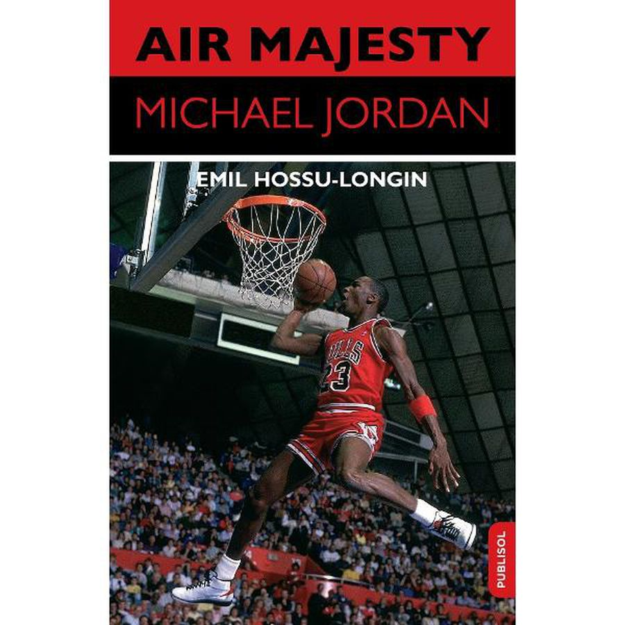 """""""Air Majesty. Michael Jordan"""" » Carte-eveniment a jurnalistului Emil Hossu-Longin: """"E ca o lucrare de doctorat"""""""
