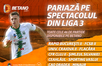 Maraton de fotbal pe Betano în Liga 3! Pariază pe toate duelurile celui de-al treilea eșalon
